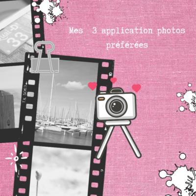 Mes 3 applications photo préférées